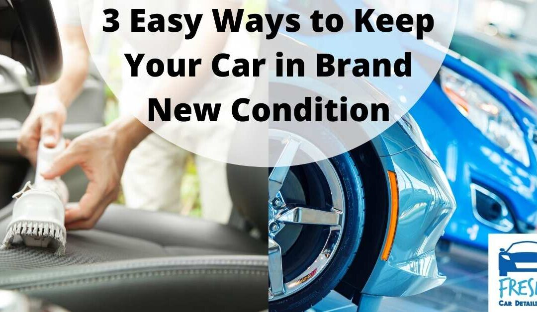 3 Easy Ways to Keep Your Car in Brand New Condition