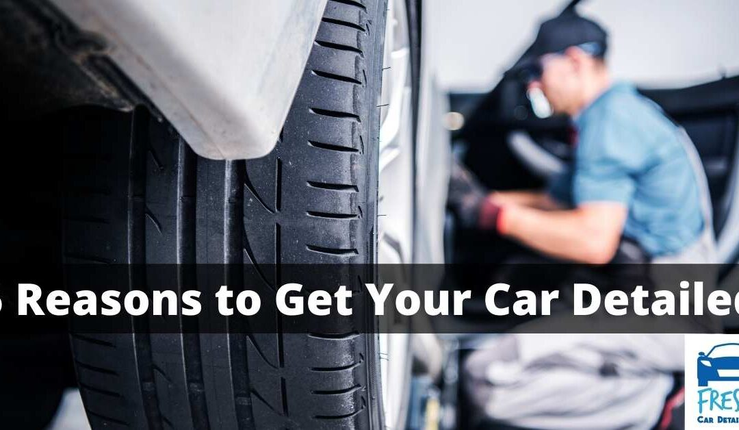 5 Reasons to Get Your Car Detailed