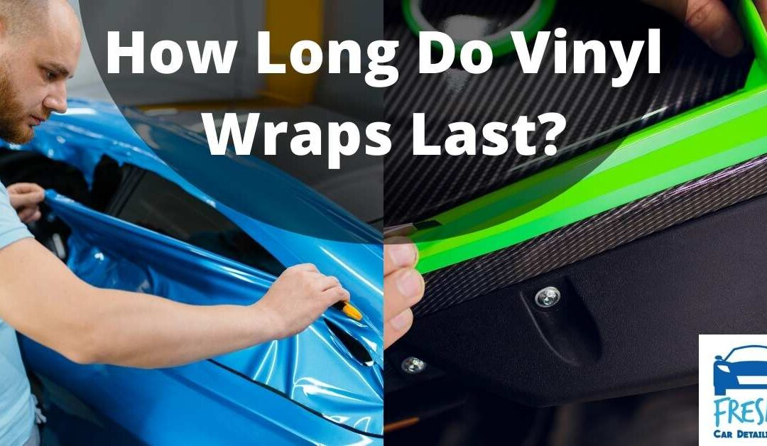 How Long Do Vinyl Wraps Last