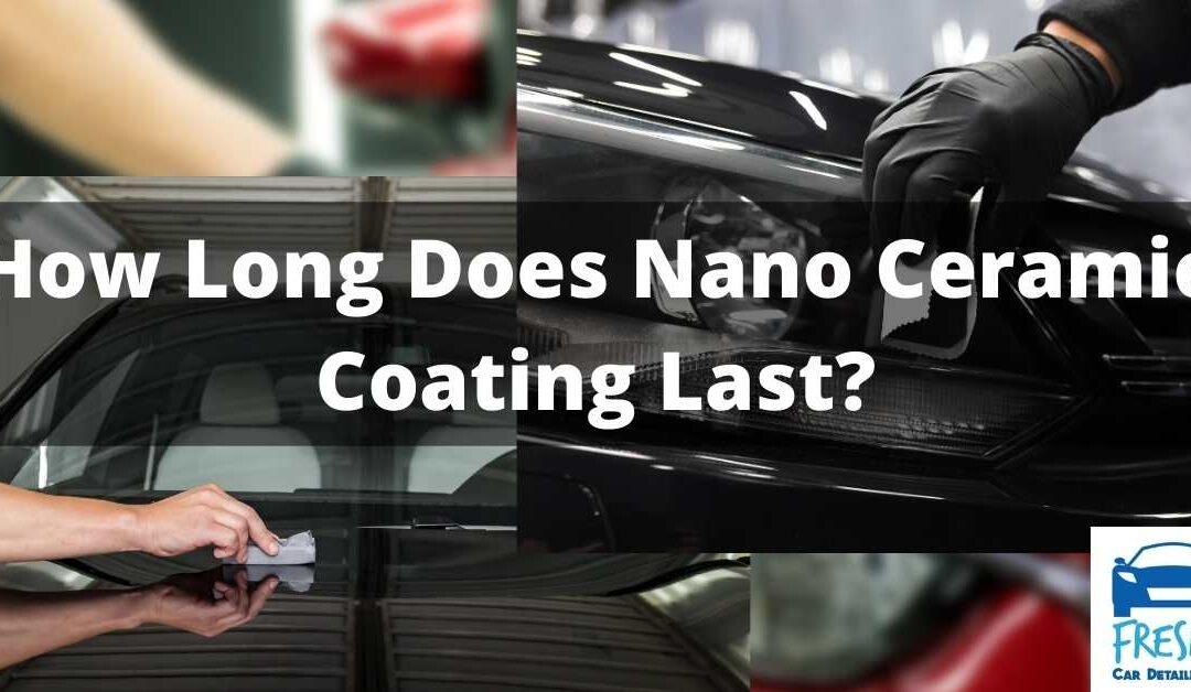 How Long Does Nano Ceramic Coating Last