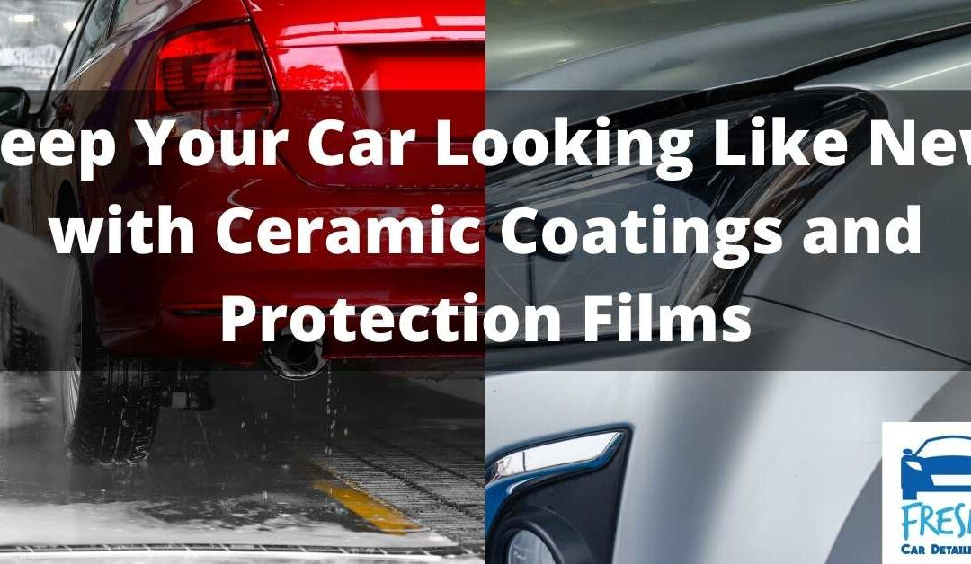 Keep Your Car Looking Like New with Ceramic Coatings and Protection Films