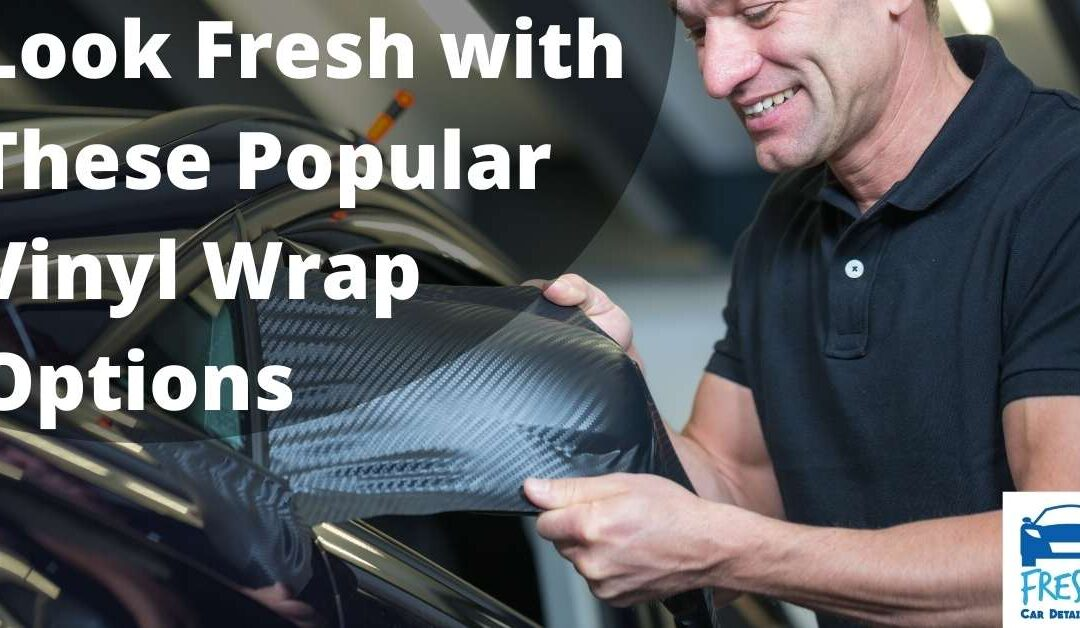 Look Fresh with These Popular Vinyl Wrap Options