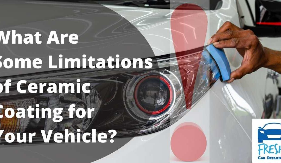 What Are Some Limitations of Ceramic Coating for Your Vehicle