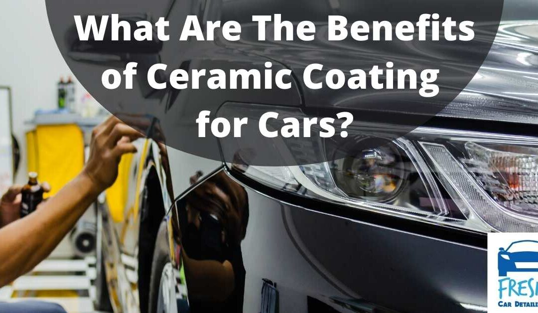 What Are The Benefits of Ceramic Coating for Cars
