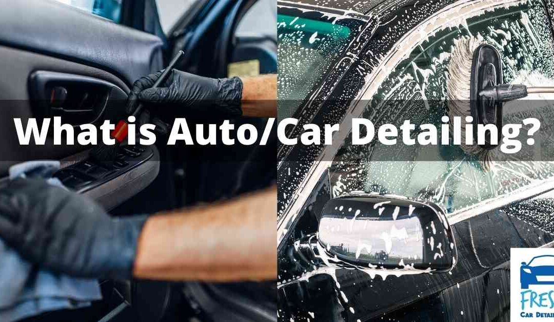 What is Auto/Car Detailing